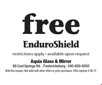 Free EnduroShield. Restrictions apply - available upon request. With this coupon. Not valid with other offers or prior purchases. Offer expires 4-28-17.