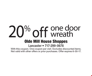 20% off one door wreath. With this coupon. One coupon per visit. Excludes discounted items. Not valid with other offers or prior purchases. Offer expires 6-30-17.