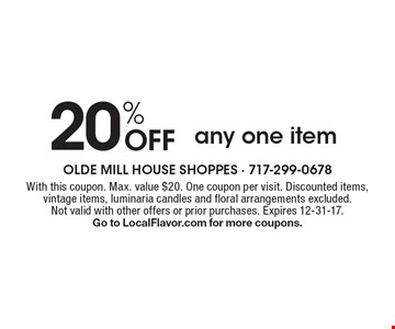20% off any one item. With this coupon. Max. value $20. One coupon per visit. Discounted items, vintage items, luminaria candles and floral arrangements excluded. Not valid with other offers or prior purchases. Expires 12-31-17. Go to LocalFlavor.com for more coupons.