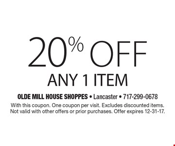 20% off any 1 item. With this coupon. One coupon per visit. Excludes discounted items. Not valid with other offers or prior purchases. Offer expires 12-31-17.