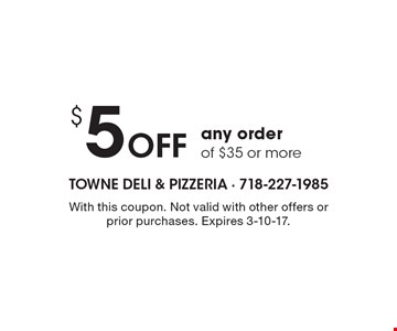 $5 Off any order of $35 or more. With this coupon. Not valid with other offers or prior purchases. Expires 3-10-17.
