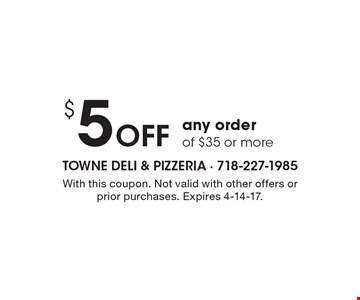 $5 Off any order of $35 or more. With this coupon. Not valid with other offers or prior purchases. Expires 4-14-17.