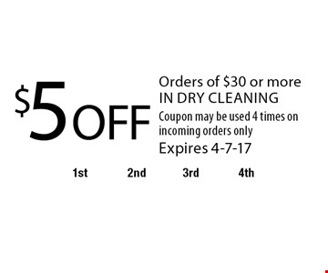 $5 off orders of $30 or more in dry cleaning. Coupon may be used 4 times on incoming orders only. Expires 4-7-17