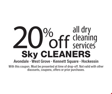 20% off all dry cleaning services. With this coupon. Must be presented at time of drop-off. Not valid with other discounts, coupons, offers or prior purchases.