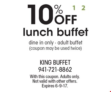 10% Off Lunch Buffet. Dine in only. Adult buffet (coupon may be used twice). With this coupon. Adults only. Not valid with other offers. Expires 6-9-17.