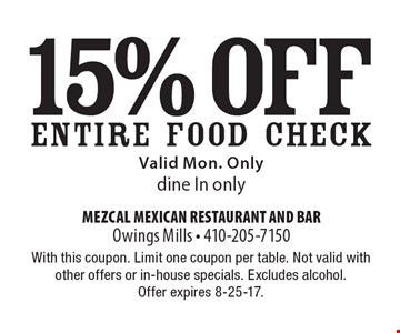 15% off ENTIRE FOOD CHECK. Valid Mon. Only. Dine In only. With this coupon. Limit one coupon per table. Not valid with other offers or in-house specials. Excludes alcohol. Offer expires 8-25-17.