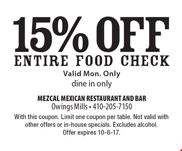 15% off ENTIRE FOOD CHECK Valid Mon. Only dine in only. With this coupon. Limit one coupon per table. Not valid with other offers or in-house specials. Excludes alcohol. Offer expires 10-6-17.