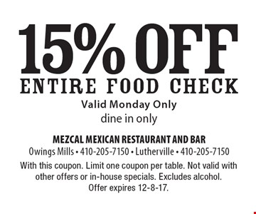 15% off Entire Food Check. Valid Monday Only dine in only. With this coupon. Limit one coupon per table. Not valid with other offers or in-house specials. Excludes alcohol. Offer expires 12-8-17.