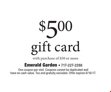 $5.00 gift card with purchase of $30 or more. One coupon per visit. Coupons cannot be duplicated and have no cash value. Tax and gratuity excluded. Offer expires 6/16/17.