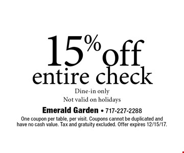 15% off entire check. Dine-in only. Not valid on holidays. One coupon per table, per visit. Coupons cannot be duplicated and have no cash value. Tax and gratuity excluded. Offer expires 12/15/17.