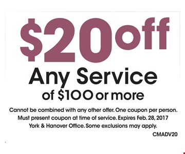 $20 off any service of $100 or more. Cannot be combined with any other offer. One coupon per person. Must present coupon at time of service. Expires Feb. 28, 2017 York & Hanover office. Some exclusions may apply. CMADV20.