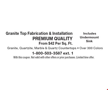 Granite Top Fabrication & Installation. Premium Quality. From $42 Per Sq. Ft.  Includes Undermount Sink. Granite, Quartzite, Marble & Quartz Countertops. Over 300 Colors. With this coupon. Not valid with other offers or prior purchases. Limited time offer.