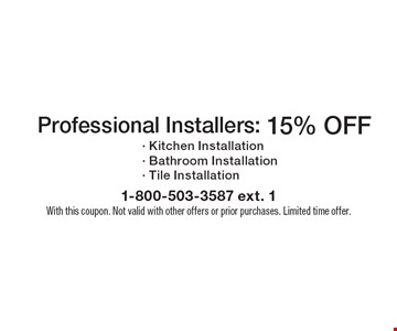 Professional Installers: 15% OFF Kitchen Installation, Bathroom Installation, Tile Installation. With this coupon. Not valid with other offers or prior purchases. Limited time offer.