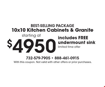 BEST-SELLING PACKAGE10x10 Kitchen Cabinets & Granite starting at $4950 includes FREE undermount sink limited time offer. With this coupon. Not valid with other offers or prior purchases.