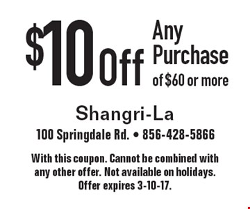 $10 Off Any Purchase of $60 or more. With this coupon. Cannot be combined with any other offer. Not available on holidays. Offer expires 3-10-17.