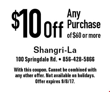 $10 Off Any Purchase of $60 or more. With this coupon. Cannot be combined with any other offer. Not available on holidays. Offer expires 9/8/17.