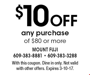 $10 off any purchase of $80 or more. With this coupon. Dine in only. Not valid with other offers. Expires 3-10-17.