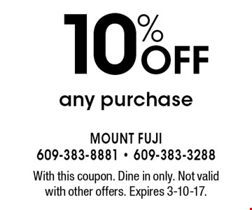 10% off any purchase. With this coupon. Dine in only. Not valid with other offers. Expires 3-10-17.