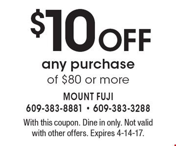 $10 OFF any purchase of $80 or more. With this coupon. Dine in only. Not valid with other offers. Expires 4-14-17.