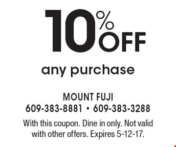 10% OFF any purchase. With this coupon. Dine in only. Not valid with other offers. Expires 5-12-17.