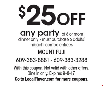 $25 off any party of 6 or more, dinner only. Must purchase 6 adults' hibachi combo entrees. With this coupon. Not valid with other offers. Dine in only. Expires 9-8-17. Go to LocalFlavor.com for more coupons.