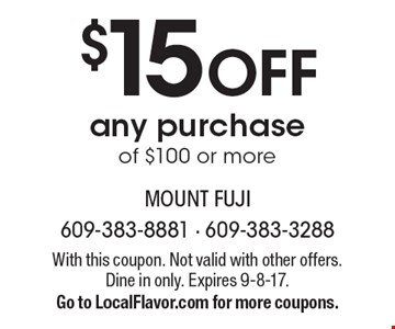$15 off any purchase of $100 or more. With this coupon. Not valid with other offers. Dine in only. Expires 9-8-17. Go to LocalFlavor.com for more coupons.