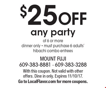 $25 OFF any party of 6 or more. Dinner only - must purchase 6 adults' hibachi combo entrees. With this coupon. Not valid with other offers. Dine in only. Expires 11/10/17. Go to LocalFlavor.com for more coupons.