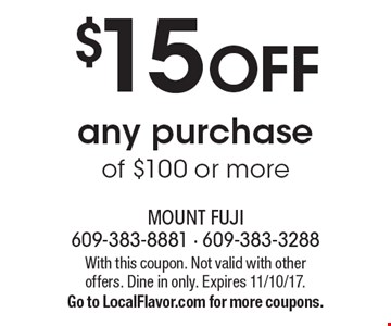 $15 OFF any purchase of $100 or more. With this coupon. Not valid with other offers. Dine in only. Expires 11/10/17. Go to LocalFlavor.com for more coupons.