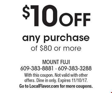 $10 OFF any purchase of $80 or more. With this coupon. Not valid with other offers. Dine in only. Expires 11/10/17. Go to LocalFlavor.com for more coupons.