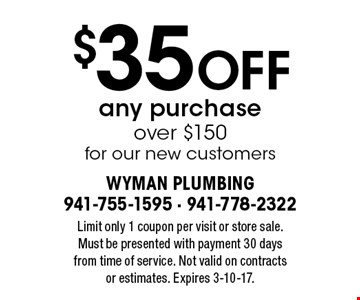 $35 off any purchase over $150 for our new customers. Limit only 1 coupon per visit or store sale. Must be presented with payment 30 daysfrom time of service. Not valid on contracts or estimates. Expires 3-10-17.