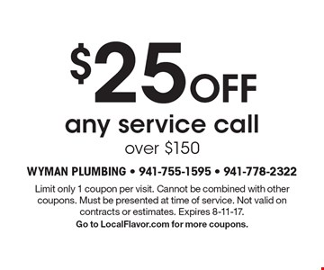 $25 Off any service call over $150. Limit only 1 coupon per visit. Cannot be combined with other coupons. Must be presented at time of service. Not valid on contracts or estimates. Expires 8-11-17. Go to LocalFlavor.com for more coupons.