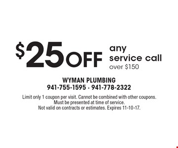 $25 off any service call over $150. Limit only 1 coupon per visit. Cannot be combined with other coupons.Must be presented at time of service. Not valid on contracts or estimates. Expires 11-10-17.
