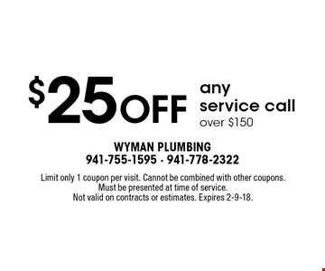 $25 off any service call over $150. Limit only 1 coupon per visit. Cannot be combined with other coupons.Must be presented at time of service. Not valid on contracts or estimates. Expires 2-9-18.