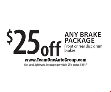 $25 off any brake package. Front or rear disc drum brakes. Most cars & light trucks. One coupon per vehicle. Offer expires 2/24/17.