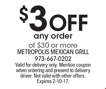 $3 Off any order of $30 or more. Valid for delivery only. Mention coupon when ordering and present to delivery driver. Not valid with other offers. Expires 2-10-17.