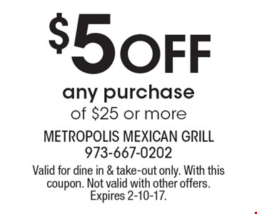 $5 Off any purchase of $25 or more. Valid for dine in & take-out only. With this coupon. Not valid with other offers. Expires 2-10-17.