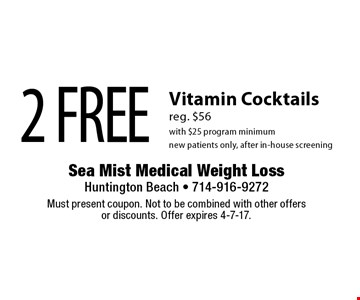 2 free Vitamin Cocktails. Reg. $56 . With $25 program minimum. New patients only. After in-house screening. Must present coupon. Not to be combined with other offers or discounts. Offer expires 4-7-17.
