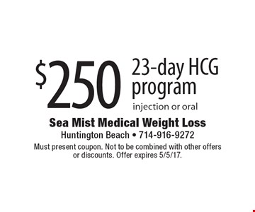 $250 23-day HCG program injection or oral. Must present coupon. Not to be combined with other offers or discounts. Offer expires 5/5/17.