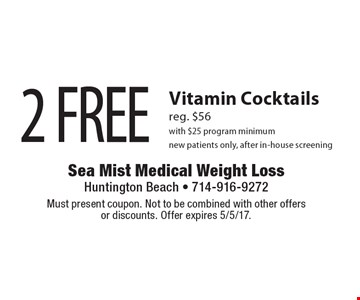 2 FREE Vitamin Cocktails reg. $56 with $25 program minimum. New patients only, after in-house screening. Must present coupon. Not to be combined with other offers or discounts. Offer expires 5/5/17.