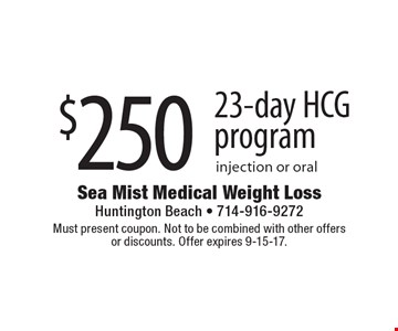 $250 23-day HCG program injection or oral. Must present coupon. Not to be combined with other offers or discounts. Offer expires 9-15-17.