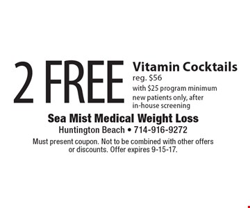 2 FREE Vitamin Cocktails reg. $56 with $25 program minimum new patients only, after in-house screening. Must present coupon. Not to be combined with other offers or discounts. Offer expires 9-15-17.