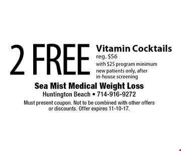 2 FREE Vitamin Cocktails with $25 program minimum. New patients only, after in-house screening.  Reg. $56. Must present coupon. Not to be combined with other offers or discounts. Offer expires 11-10-17.