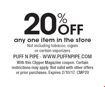 20% off any one item in the store. Not including tobacco, cigars or certain vaporizers. With this Clipper Magazine coupon. Certain restrictions may apply. Not valid with other offers or prior purchases. Expires 2/10/17. CMP20