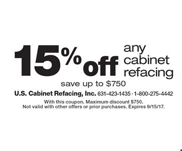 15% off any cabinet refacing. Save up to $750. With this coupon. Maximum discount $750. Not valid with other offers or prior purchases. Expires 9/15/17.
