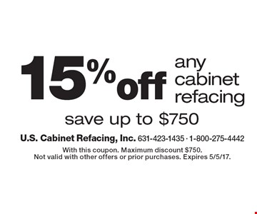 15%off any cabinet refacing save up to $750. With this coupon. Maximum discount $750. Not valid with other offers or prior purchases. Expires 5/5/17.
