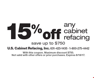 15% off any cabinet refacing. Save up to $750. With this coupon. Maximum discount $750. Not valid with other offers or prior purchases. Expires 8/18/17.