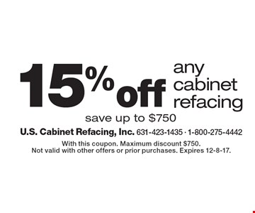15% off any cabinet refacing, save up to $750. With this coupon. Maximum discount $750. Not valid with other offers or prior purchases. Expires 12-8-17.