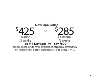 Cavi-Lipo Series $425 for 5 sessions/5 weeks. or $285 for 3 sessions /3 weeks. With this coupon. Limit 2 series per person. Must purchase consecutively. Not valid with other offers or prior purchases. Offer expires 3-10-17.