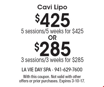 Cavi Lipo $285 3 sessions/3 weeks for $285 OR $425 5 sessions/5 weeks for $425. With this coupon. Not valid with other offers or prior purchases. Expires 3-10-17.
