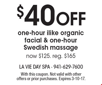 $40 Off one-hour ilike organic facial & one-hour Swedish massage now $125. reg. $165. With this coupon. Not valid with other offers or prior purchases. Expires 3-10-17.
